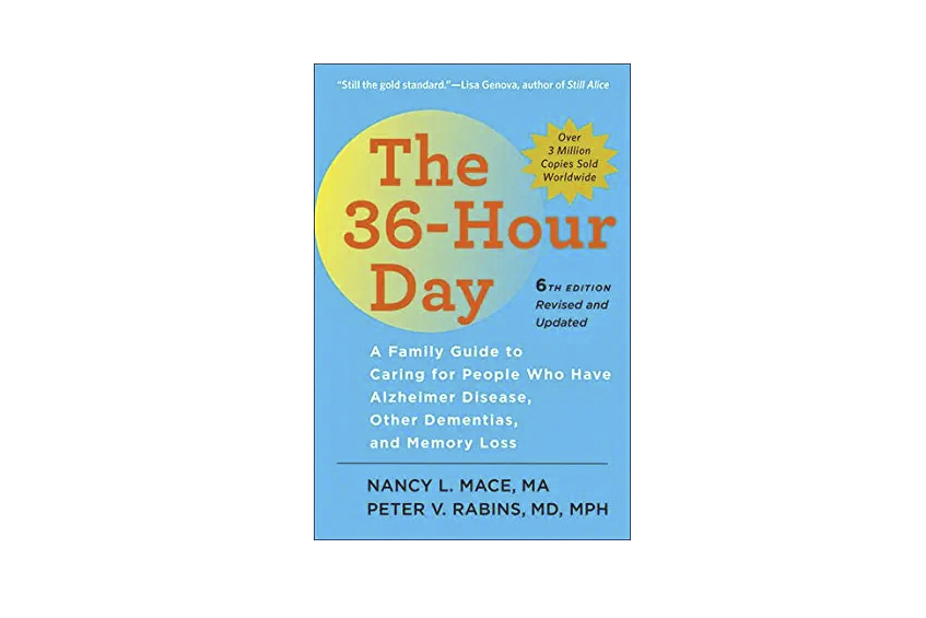 The 36 Hour Day by Nancy L Mace and  Peter V Rabins