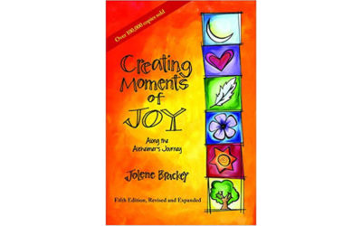 Book review: Creating Moments of Joy Along the Alzheimer's Journey: A Guide for Families and Caregivers By Jolene Brackey