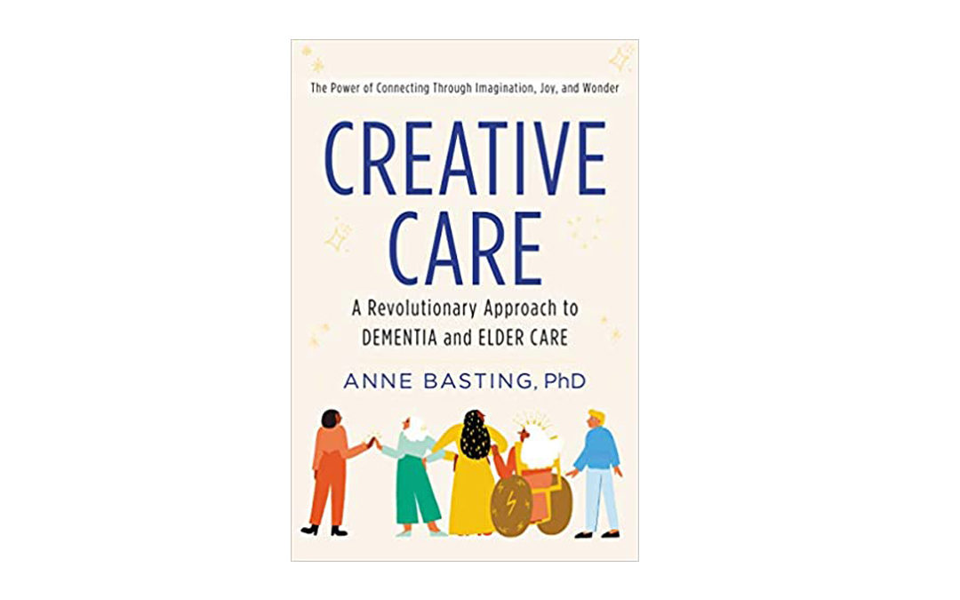 Book Review – Creative Care: A revolutionary approach to dementia and elder care  By Ann Basting